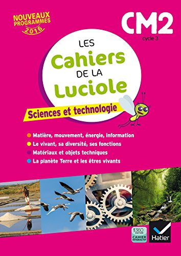 Sciences et technologie CM2 Cycle 3 Les cahiers de la Luciole par From Hatier