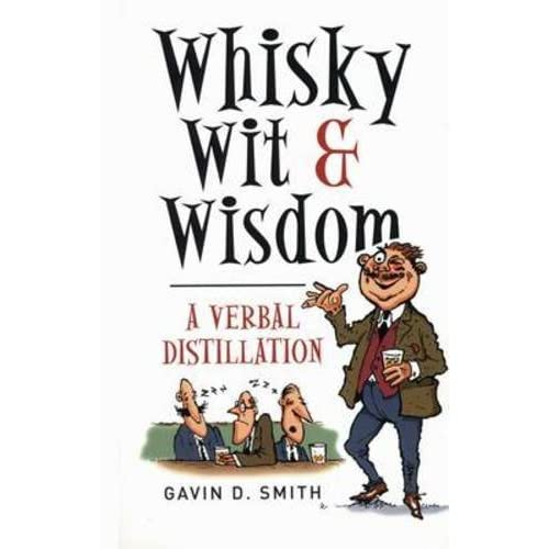 Whisky, Wit and Wisdom: A Verbal Distillation by Gavin D. Smith (2003-09-15)