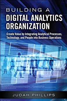 Building A Digital Analytics Organization: Create Value By Integrating Analytical Processes, Technology, And People Into Business Operations (ft Press Analytics) por Judah Phillips epub