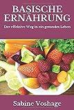 Basische Ernährung: Der effektive Weg in ein gesundes Leben - überarbeitete und erweiterte Neuauflage - - Sabine Voshage