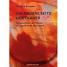 Die andere Seite der Trauer: Verlustschmerz und Trauma aus eigener Kraft überwinden (Edition sirius)