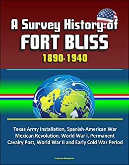 A Survey History of Fort Bliss 1890-1940: Texas Army Installation, Spanish-American War, Mexican Revolution, World War I, Permanent Cavalry Post, World ... and Early Cold War Period Descargar PDF