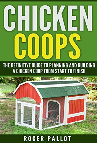 chicken-coops-the-definitive-guide-to-planning-and-building-a-chicken-coop-from-start-to-finish-chic