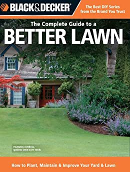 Black & Decker The Complete Guide to a Better Lawn: How to Plant, Maintain & Improve Your Yard & Lawn par [Editors of CPi]