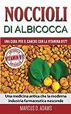 Noccioli di albicocca - una cura per il cancro con la vitamina B17?: Una medicina antica che la...