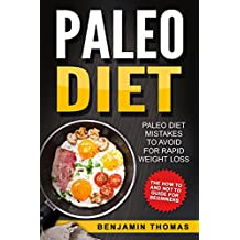 Paleo Diet: Paleo Diet Mistakes To Avoid For Rapid Weight Loss - The How To And Not To Guide For Beginners (English Edition)