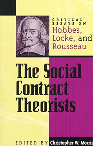 [(The Social Contract Theorists : Critical Essays on Hobbes, Locke, and Rousseau)] [Edited by Christopher W. Morris] published on (January, 1999)