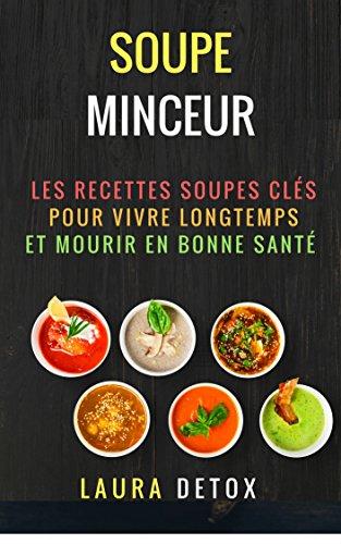 Couverture du livre Soupe Minceur: Les Recettes Soupes Clés Pour vivre Longtemps et Mourir en Bonne Santé