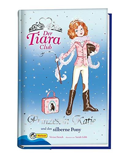 Der Tiara-Club / Prinzessin Katie und das silberne Pony: Nelson Mädchenromane (Der Club Tiara)