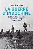 La guerres d'Indochine - De l'Indochine française aux adieux à Saigon 1940-1956