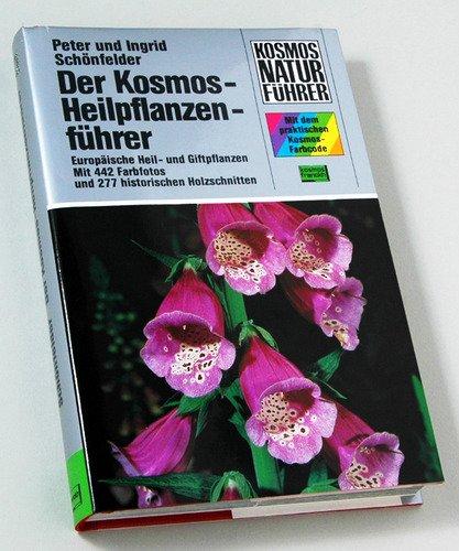 Der Kosmos-Heilpflanzenführer. Europäische Heil- und Giftpflanzen