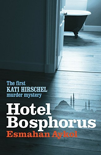 Hotel Bosphorus (Kati Hirschel Murder Mystery) by Esmahan Aykol (2011-06-21)
