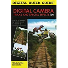 Digital Camera Tricks and Special Effects 101: Creative Techniques for Shooting and Image Editing! (Digital Quick Guides) by Michelle Perkins (2006-01-01)