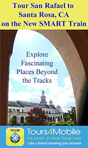 Tour San Rafael to Santa Rosa CA on the New SMART Train (Tours4Mobile Book 332) (English Edition)
