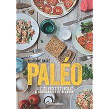Paléo ! Les 130 recettes faciles et gourmandes de Blandine