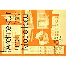 Architektur und Modellbau: Konzepte, Methoden, Materialien