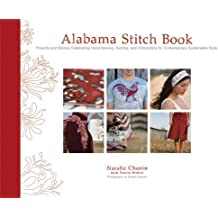 Alabama Stitch Book: Projects and Stories Celebrating Hand-Sewing, Quilting, and Embroidery for Contemporary Sustainable Style by Natalie Chanin (2008-03-01)