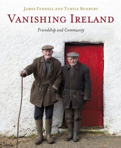 Vanishing Ireland: Friendship and Community by Fennell, James, Bunbury, Turtle (2014) Hardcover