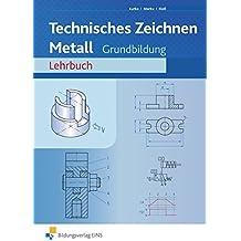Technisches Zeichnen / Fachzeichnen: Fachzeichnen Metall, Lehrbuch