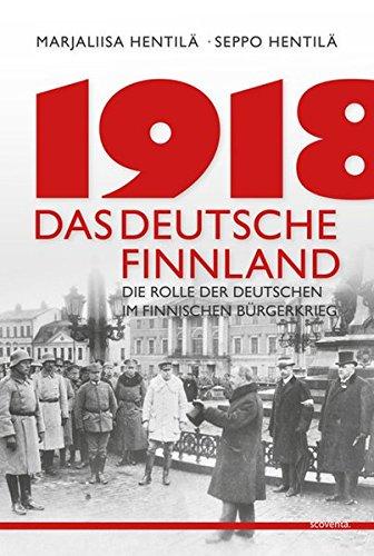 1918 - Das deutsche Finnland: Die Rolle der Deutschen im finnischen Unabhängigkeitskrieg