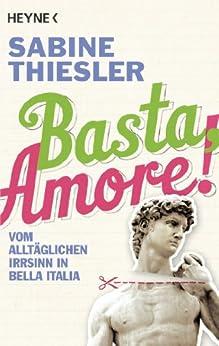 Basta, Amore!: Vom alltäglichen Irrsinn in Bella Italia von [Thiesler, Sabine]