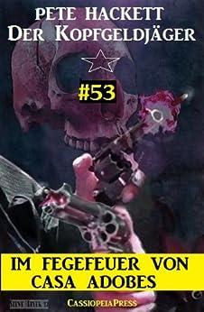 Der Kopfgeldjäger, Band 53: Im Fegefeuer von Casa Adobes (German Edition) par [Hackett, Pete]