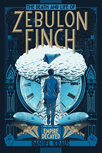 The Death and Life of Zebulon Finch, Volume Two: Empire Decayed (English Edition)