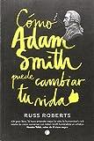 Cómo Adam Smith Puede Cambiar Tu Vida