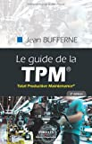 Le guide de la TPM®: Total Productive Maintenance®