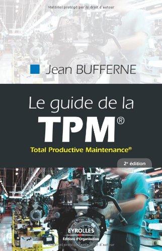 Le guide de la TPM®: Total Productive Maintenance®