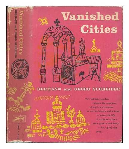 Vanished Cities [By] Hermann and Georg Schreiber ; Translated from the German by Richard and Clara Winston
