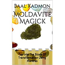 Moldavite Magick: Tap Into The Stone Of Transformation Using Mantras (Crystal Mantra Magick Book 1) (English Edition)