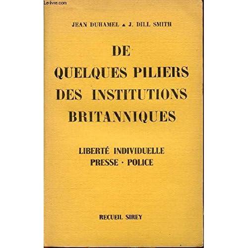 DE QULEQUES PILIERS DES INSTITUTIONS BRITANNIQUES / LIBERTE INDIVIDUELLE - PRESSE - POLICE.