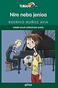 Nire neba jenioa: PREMIO EDEBÉ DE LIT. INFANTIL EN VASCO  - 9788483781500 par Rodrigo Muñoz Avia