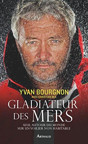 Gladiateur des mers. Seul autour du monde sur un voilier non habitable (LA TRAVERSEE DE) par Yvan Bourgnon