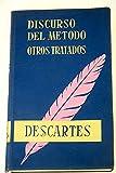 Discurso del método ; El método ; Los principios de la filosofía ; La metafísica ; La ciencia ; La moral