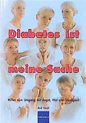 Diabetes ist meine Sache: Hilfen zum Umgang mit Angst, Wut und Traurigkeit (Familie Das Meine Ist)