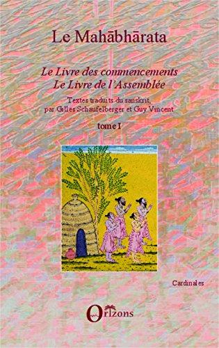 Le Mahabharata - Tome I: Le Livre des commencements, Le Livre de l'Assemblée - Textes traduits du sanskrit