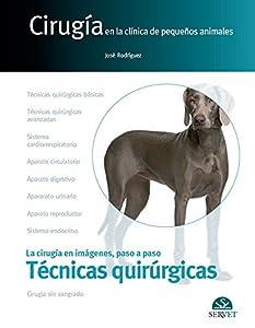 cirugía animales: Cirugía en la clínica de pequeños animales. Técnicas quirúrgicas - Libros de vet...