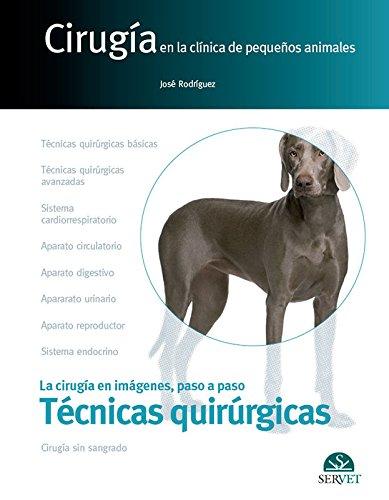 Cirugía en la clínica de pequeños animales. Técnicas quirúrgicas - Libros de veterinaria - Editorial Servet por José Rodríguez Gómez
