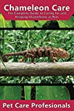 Chameleon Care: The Complete Guide to Caring for and Keeping Chameleons as Pets (Carpet, Four-Horned, Flap-Necked, Veiled, Panther) (Best Pet Care Practices)