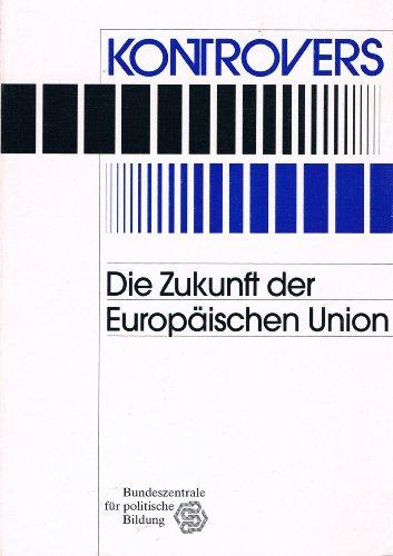 Die Zukunft der Europäischen Union (Osterweiterung und Fortsetzung des Einigungsweges als doppelte Herausforderung)