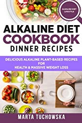 Alkaline Diet Cookbook: Dinner Recipes: Delicious Alkaline Plant-Based Recipes for Health & Massive Weight Loss: Volume 3 (Alkaline Recipes, Plant Based Cookbook , Nutrition)