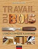 Travail du bois - L'encyclopédie illustrée: L'encyclopédie illustrée...