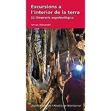 Excursions a l'interior de la terra: 22 itineraris espeleològics (Guies del Centre Excursionista de Catalunya)