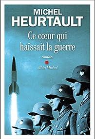 Ce coeur qui haïssait la guerre par Michel Heurtault
