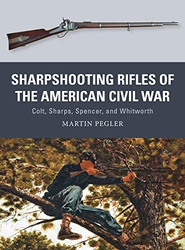 Sharpshooting Rifles of the American Civil War: Colt, Sharps, Spencer, and Whitworth (Weapon) por Martin Pegler