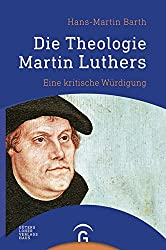 Die Theologie Martin Luthers: Eine kritische Würdigung