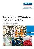 Technisches Wörterbuch Kunststofftechnik: Deutsch - Englisch