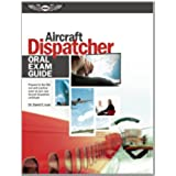 Aircraft Dispatcher Oral Exam Guide: Prepare for the FAA Oral and Practical Exam to Earn Your Aircraft Dispatcher Certificate (Oral Exam Guide Series)